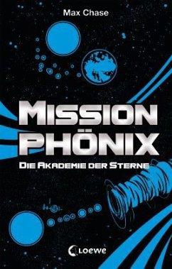 Akademie der Sterne / Mission Phönix Bd.1 - Chase, Max
