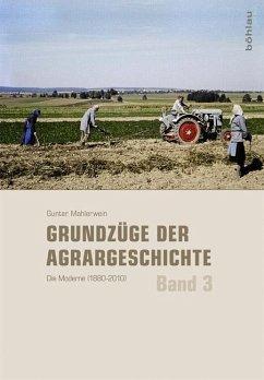 Die Moderne (1880-2010) / Grundzüge der Agrargeschichte Bd.3 - Mahlerwein, Gunter