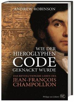 Wie der Hieroglyphen-Code geknackt wurde - Robinson, Andrew