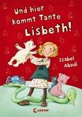 Und hier kommt Tante Lisbeth! / Lisbeth Bd.1
