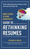 What Color Is Your Parachute? Guide to Rethinking Resumes: Write a Winning Resume and Cover Letter and Land Your Dream Interview