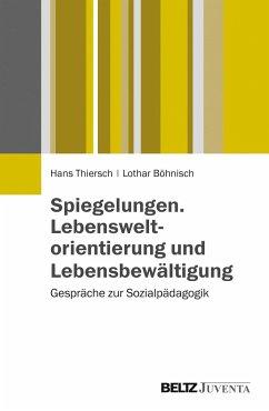 Spiegelungen. Lebensweltorientierung und Lebensbewältigung - Thiersch, Hans; Böhnisch, Lothar