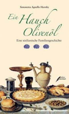 Ein Hauch Olivenöl - Hornby, Simonetta Agnello; Agnello Hornby, Simonetta