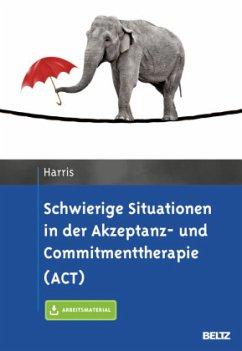 Schwierige Situationen in der Akzeptanz- und Commitmenttherapie (ACT) - Harris, Russ
