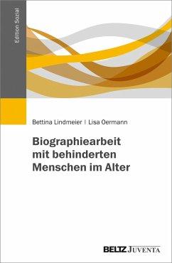 Biographiearbeit mit behinderten Menschen im Alter - Lindmeier, Bettina; Oermann, Lisa