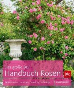 Das große BLV Handbuch Rosen - Markley, Robert