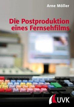 Die Postproduktion eines Fernsehfilms (eBook, ePUB) - Möller, Arne