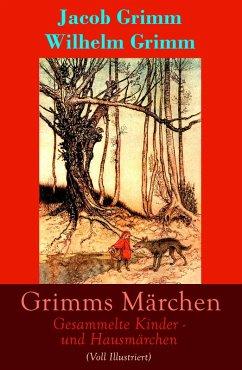 Grimms Märchen: Gesammelte Kinder - und Hausmärchen (Voll Illustriert) (eBook, ePUB) - Grimm, Jacob; Grimm, Wilhelm