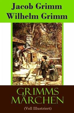 Grimms Märchen (Voll Illustriert) (eBook, ePUB) - Grimm, Jacob; Grimm, Wilhelm