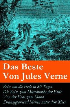 Das Beste Von Jules Verne: Reise um die Erde in 80 Tagen + Die Reise zum Mittelpunkt der Erde + Von der Erde zum Mond + Zwanzigtausend Meilen unter dem Meer (eBook, ePUB) - Verne, Jules
