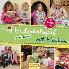 Handarbeitsspaß mit Kindern - Ettmann, Brigitte