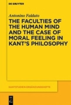The Faculties of the Human Mind and the Case of Moral Feeling in Kant's Philosophy - Falduto, Antonio