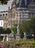 Dicht am Paradies - Spaziergänge durch Pariser Parks und Gärten