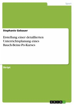 Erstellung einer detaillierten Unterrichtsplanung eines Bauch-Beine-Po-Kurses (eBook, PDF) - Gebauer, Stephanie