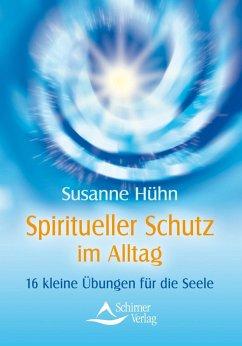 Spiritueller Schutz im Alltag (eBook, ePUB) - Hühn, Susanne