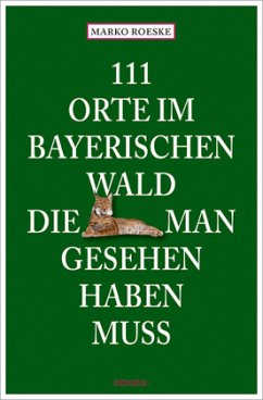 111 Orte im Bayerischen Wald, die man gesehen h...