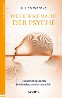 Die geheime Macht der Psyche - Warnke, Ulrich