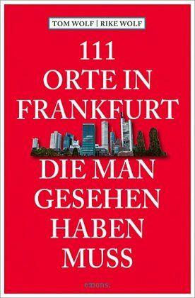 111 orte in frankfurt die man gesehen haben muss von tom wolf rike wolf taschenbuch. Black Bedroom Furniture Sets. Home Design Ideas