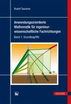 Anwendungsorientierte Mathematik für ingenieurwissenschaftliche Fachrichtungen 1 - Taschner, Rudolf