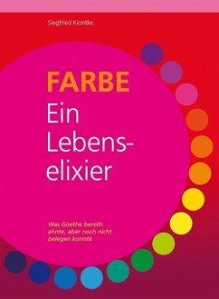 FARBE – Ein Lebenselixier - Kiontke, Siegfried