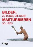 Bilder, zu denen Sie nicht masturbieren sollten (eBook, PDF)