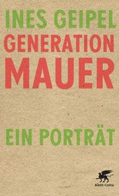 Generation Mauer - Geipel, Ines