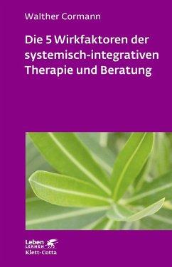 Die 5 Wirkfaktoren der systemisch-integrativen Therapie und Beratung - Cormann, Walther