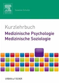 Kurzlehrbuch Medizinische Psychologie - Medizinische Soziologie - Schulze, Susanne