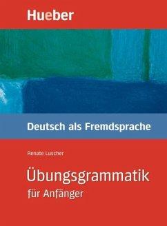 Übungsgrammatik für Anfänger (eBook, PDF) - Luscher, Renate
