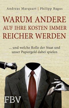 Warum andere auf Ihre Kosten immer reicher werden - Bagus, Philipp;Marquart, Andreas