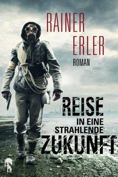 Reise in eine strahlende Zukunft (eBook, ePUB) - Erler, Rainer