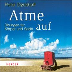 Atme auf, Audio-CD - Dyckhoff, Peter
