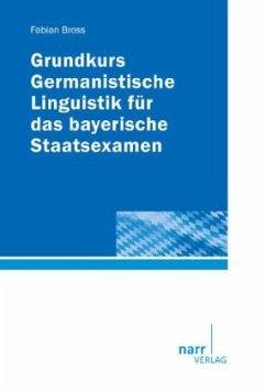 Grundkurs Germanistische Linguistik für das bayerische Staatsexamen - Bross, Fabian