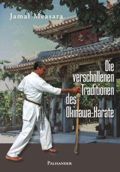 Die verschollenen Traditionen des Okinawa-Karate (eBook, ePUB) - Börsch, Alexander; Measara, Jamal