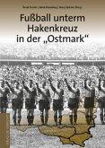 Fußball unterm Hakenkreuz in der »Ostmark«