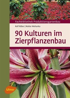 90 Kulturen im Zierpflanzenbau - Röber, Rolf; Wohanka, Walter