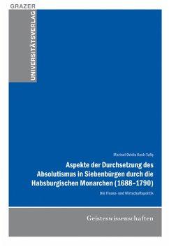 Aspekte der Durchsetzung des Absolutismus in Siebenbürgen durch die Habsburgischen Monarchen (1688-1790)