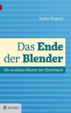 Das Ende der Blender - Wagner, Stefan