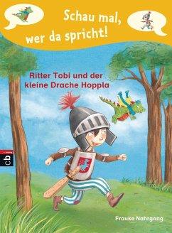 Ritter Tobi und der kleine Drache Hoppla / Schau mal, wer da spricht. Ritter Tobi Bd.1 (eBook, ePUB) - Nahrgang, Frauke