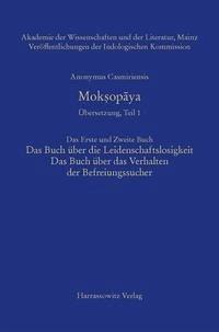 Anonymus Casmiriensis Mok¿opaya.Historisch-Kritische Gesamtausgabe. Übersetzung, Teil 1 Mok¿opaya:Der Weg zur Befreiung. Das Erste und Zweite Buch