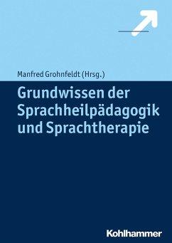Grundwissen der Sprachheilpädagogik und Sprachtherapie - Grohnfeldt, Manfred