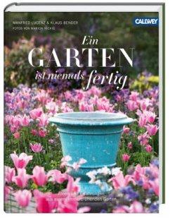 Ein Garten ist niemals fertig - Lucenz, Manfred; Bender, Klaus