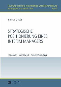Strategische Positionierung eines Interim Managers - Decker, Thomas