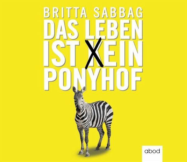 das leben ist k ein ponyhof 4 audio cds von britta sabbag h rb cher portofrei bei b. Black Bedroom Furniture Sets. Home Design Ideas