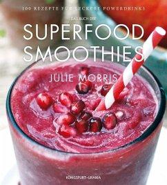 Das Buch der Superfood Smoothies - Morris, Julie