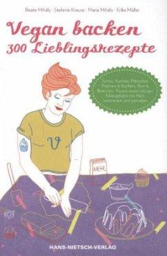 Vegan backen - 300 Lieblingsrezepte - Krause, Stefanie; Mihály, Maria; Mihály, Beate; Müller, Erika