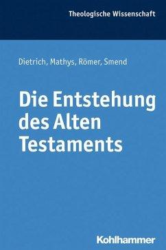 Die Entstehung des Alten Testaments - Dietrich, Walter; Mathys, Hans-Peter; Römer, Thomas; Smend, Rudolf
