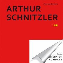 Literatur kompakt: Arthur Schnitzler (eBook, ePUB) - Schlicht, Corinna