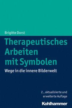 Therapeutisches Arbeiten mit Symbolen - Dorst, Brigitte