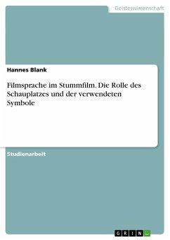 Filmsprache im Stummfilm. Die Rolle des Schauplatzes und der verwendeten Symbole - Blank, Hannes